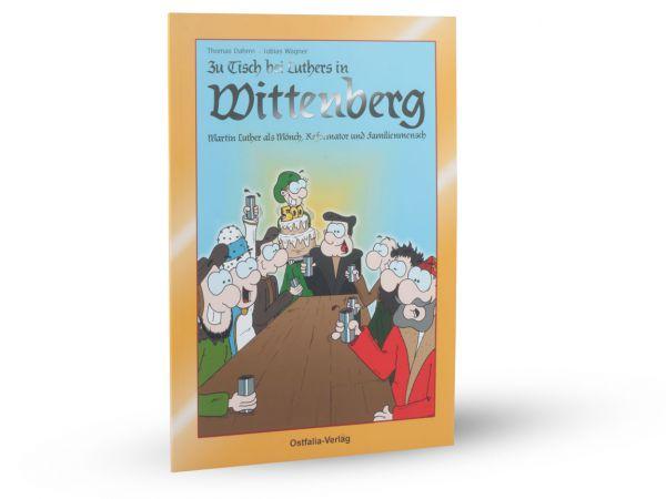 """""""Zu Tisch bei Luthers in Wittenberg - Martin Luther als Mönch, Reformator und Familienmensch"""""""
